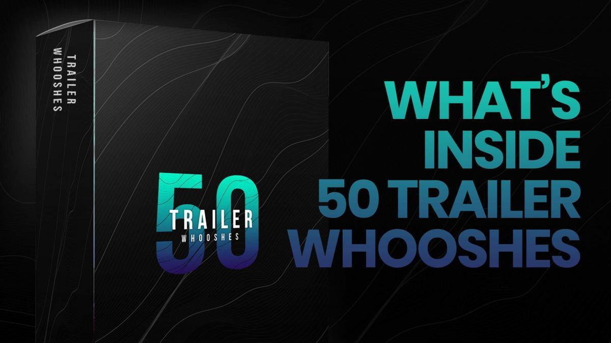 What's Inside 50 Trailer Whooshes